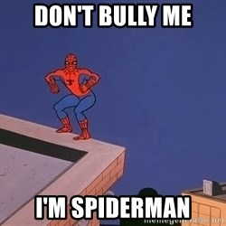 Spiderman12345 - DON'T BULLY ME I'M SPIDERMAN