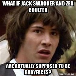 Conspiracy Keanu - what if jack swagger and zeb coulter   are actually supposed to be babyfaces?