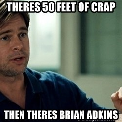 Moneyball Brad Pitt - theres 50 feet of crap then theres brian adkins