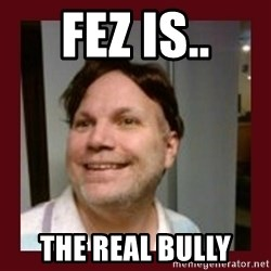 Free Speech Whatley - fez is.. the real bully