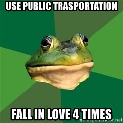 Foul Bachelor Frog - use public trasportation fall in love 4 times