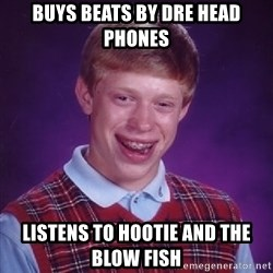 Bad Luck Brian - buys beats by dre head phones listens to hootie and the blow fish