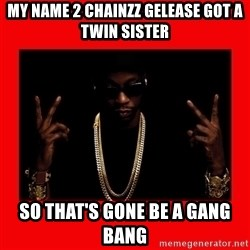 2 chainz valentine - MY NAME 2 CHAINZZ GELEASE GOT A TWIN SISTER  SO THAT'S GONE BE A GANG BANG