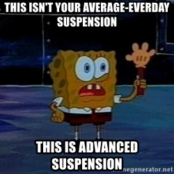 This is not your regular darkness - This isn't your average-everday suspension this is advanced suspension