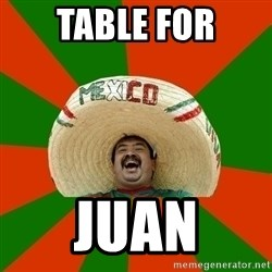 Successful Mexican - Table for Juan