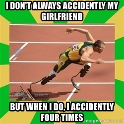 OSCAR PISTORIUS - i don't always accidently my girlfriend but when i do, i accidently four times