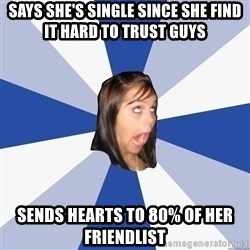 Annoying Facebook Girl - says she's single since she find it hard to trust guys sends hearts to 80% of her friendlist