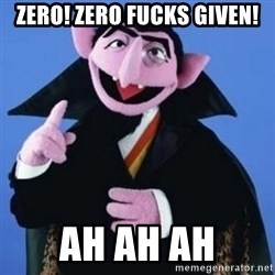 The Count - zero! zero fucks given! ah ah ah
