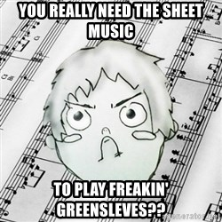 Sudden Oleg - you really need the sheet music to play freakin' greensleves??