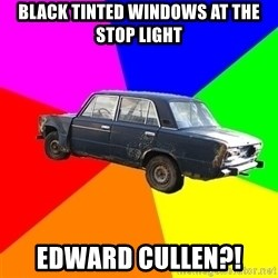 AdviceCar - Black tinted WINDOWS AT THE STOP LIGHT EDWARD CULLEN?!