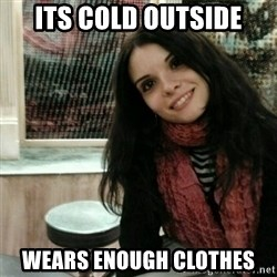 Good Girlfriend - its cold outside wears enough clothes