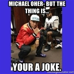 PAY FLACCO - MICHAEL OHER- BUT THE THING IS... YOUR A JOKE.