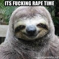 Sexual Sloth - its fucking rape time