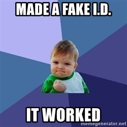 Success Kid - made a fake i.d. it worked
