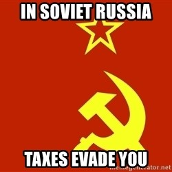 In Soviet Russia - in soviet russia taxes evade you