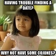 old el paso girl - Having trouble finding a date? why not have some cojones?