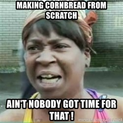 Sweet Brown Meme - making cornbread from scratch ain't nobody got time for that !