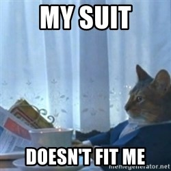 Sophisticated Cat Meme - MY SUIT DOESN'T FIT ME