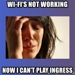 woman crying - Wi-Fi's not working Now I can't play ingress