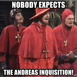 Nobody Expects - nobody expects the andreas inquisition!