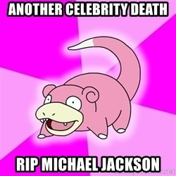 Slowpoke - Another Celebrity Death RIP MICHAEL JACKSON