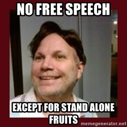 Free Speech Whatley - No free spEech  Except for stand alone fruits