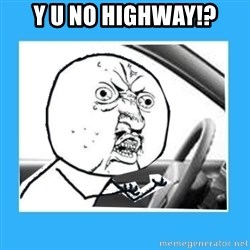 Y U No Driver Edition - y u no highway!?