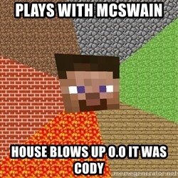 Minecraft Guy - plays with mcswain  house blows up o.o it was cody