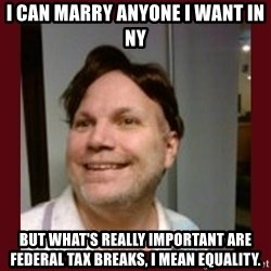 Free Speech Whatley - I can marry anyone i want in ny but what's really important are federal tax breaks, I mean equality.