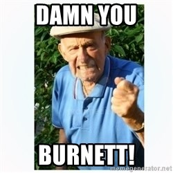 Old Man Shaking FIst  - damn you  burnett!