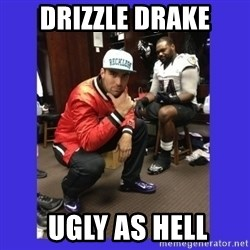 PAY FLACCO - DRIZZLE DRAKE  UGLY AS HELL