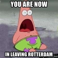 D Face Patrick - you are now in leaving rotterdam