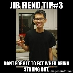 skinny kid - JIb Fiend tip#3 Dont forget To eat when Being strung oUt.
