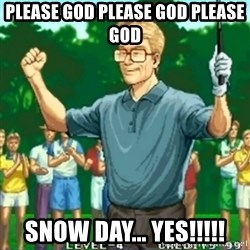 Happy Golfer - please god please god please god snow day... yes!!!!!