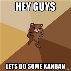 Pedo Bear From Beyond - Hey Guys Lets do some KanBAn