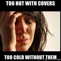 First World Problems - too hot with covers too cold without them