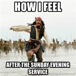 Jack Sparrow Running - how i feel after the sunday evening service