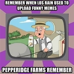 Pepperidge Farm Remembers FG - remember when los rain used to upload funny memes pepperidge farms remember