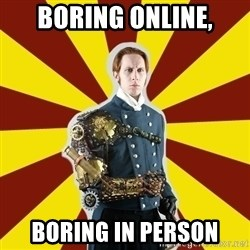 Steampunk Guy - Boring Online, Boring In Person