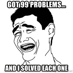 Asian Troll Face - GOT 99 PROBLEMS... AND I SOLVED EACH ONE