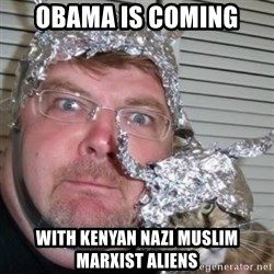 tinfoilhat - obama is coming with kenyan nazi muslim marxist aliens