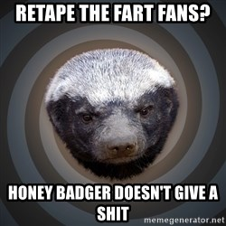 Fearless Honeybadger - RetaPe the fart fans? Honey badger doesn't give a shit