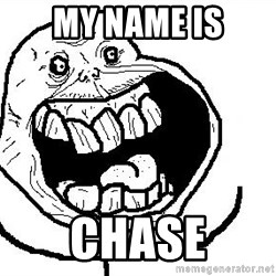 Happy Forever Alone - My name is chase