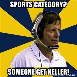Idiot Football Coach - Sports category? someone get keller!