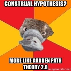 Psychology Student Platypus - construal hypothesis? more like garden path theory 2.0