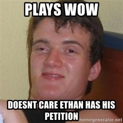 Really highguy - Plays WOW Doesnt Care ethan has his petition
