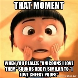 """Despicable Meme - That moment When you realize """"Unicorns I love them"""" sounds oddly similar to """"I Love Cheesy poofs"""""""