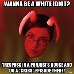 "Bad Nanny - Wanna be a white idiot? Trespass in a Punjabi's house and do a ""Cribs"" episode there!"