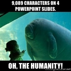 Overlord Manatee - 9,089 characters on 4 Powerpoint slides.  Oh, the humanity!