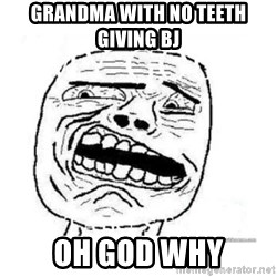 Disgusted Face - grandma with no teeth giving bj oh god why